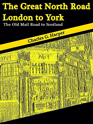 The Great North Road: London to York: The Old Mail Road to Scotland (Illustions) (Interesting Ebooks) (English Edition)