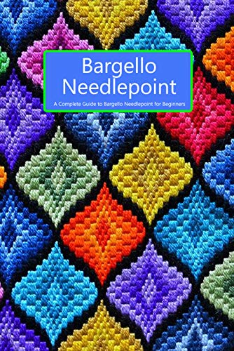 Bargello Needlepoint : A Complete Guide to Bargello Needlepoint for Beginners: Gift for Holiday (English Edition)