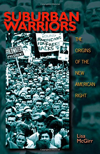 Suburban Warriors: The Origins of the New American Right (Politics and Society in Modern America, 13)