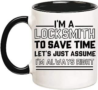PerfectPrintedAQA - Funny Humor Mug, I'm A Locksmith, To Save Time, Lets Just Assume, I'm Always Right, 11oz Ceramic Coffee Mug/Cup/Drinkware, High Gloss