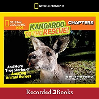National Geographic Kids Chapters: Kangaroo to the Rescue!     And More True Stories of Amazing Animal Heroes              Written by:                                                                                                                                 Moira Rose Donohue                               Narrated by:                                                                                                                                 Johnny Heller                      Length: 1 hr     Not rated yet     Overall 0.0