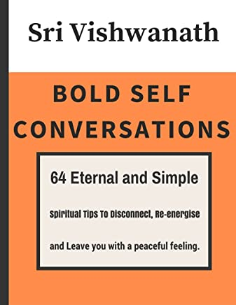 Bold Self Conversations: 64  Eternal and Simple  Spiritual Tips To Disconnect,  Re-energise  and Leave You with A Peaceful Feeling (English Edition)