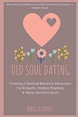 Old Soul Dating: Creating A Spiritual Romance Revolution For Empaths, Modern Prophets & Highly Sensitive Souls Paperback