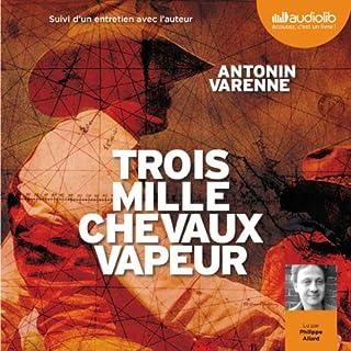 Trois mille chevaux-vapeur                   De :                                                                                                                                 Antonin Varenne                               Lu par :                                                                                                                                 Philippe Allard                      Durée : 19 h et 5 min     71 notations     Global 4,4