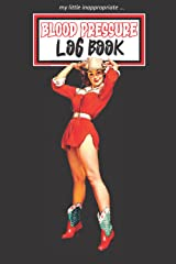 My Little Inappropriate Blood Pressure Log Book: Monitor & Record Over 2 Years (104 Weeks) of Daily Readings. Track BP, Heart Rate, Weight, Energy Level, Mood and More. (Blood Pressure Pin-Ups) Paperback
