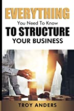 Everything You Need To Know To Structure Your Business