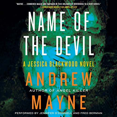 Name of the Devil     A Jessica Blackwood Novel              By:                                                                                                                                 Andrew Mayne                               Narrated by:                                                                                                                                 Jennifer O'Donnell,                                                                                        Fred Berman                      Length: 12 hrs and 53 mins     394 ratings     Overall 4.4