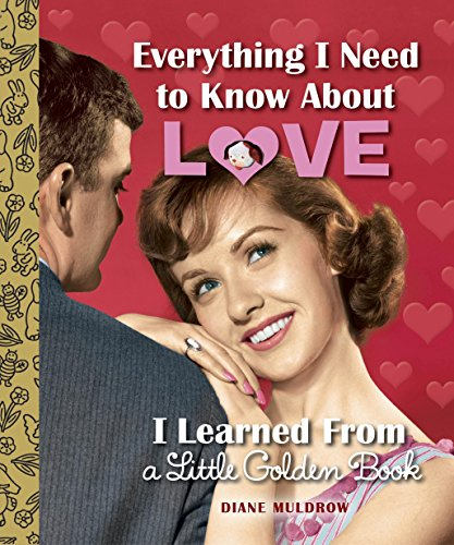 Everything I Need to Know About Love I Learned From a Little Golden Book (Little Golden Books)