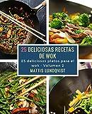 25 deliciosos recetas de wok: 25 deliciosos platos para el wok