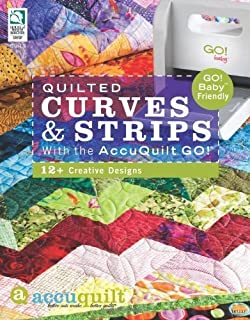 Quilted Curves & Strips with the AccuQuilt GO!: 12+ Creative Designs by Various (2011) Paperback