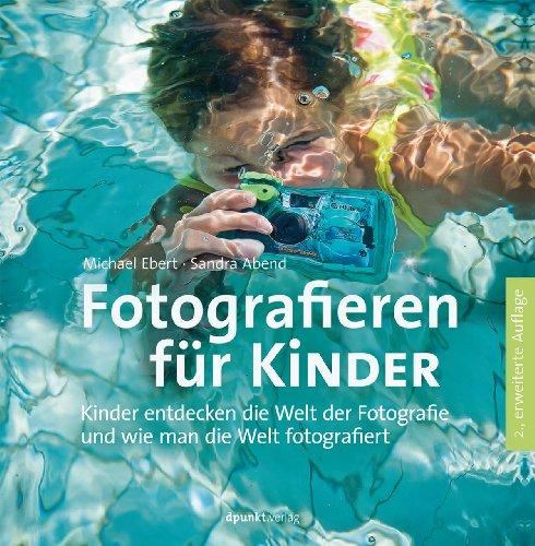 Fotografieren für Kinder: Kinder entdecken die Welt der Fotografie und wie man die Welt fotografiert
