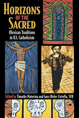 Horizons of the Sacred: Mexican Traditions in U.S. Catholicism (Cushwa Center Studies of Catholicism in Twentieth-Centur