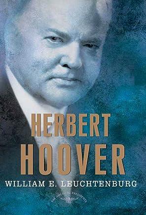 Herbert Hoover: The American Presidents Series: The 31st President, 1929-1933