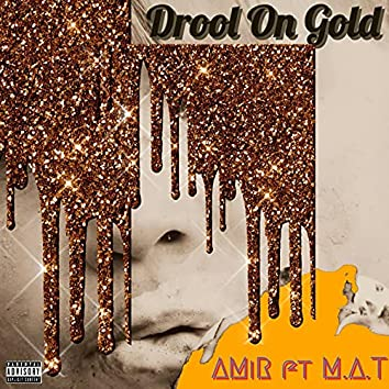 Drool On Gold (feat. M.A.T)