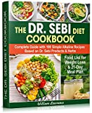 The Dr. Sebi Diet Cookbook: Complete Guide with 100 Simple Alkaline Recipes Based on Dr. Sebi Products & Herbs