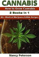 CANNABIS: 2 Books in 1: How to Grow Cannabis & 80+ Medical Marijuana Edible Recipes