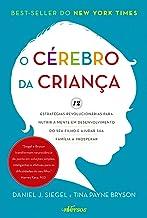 O cérebro da criança: 12 estratégias revolucionárias para nutrir a mente em desenvolvimento do seu filho e ajudar sua famí...