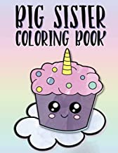 Big Sister Coloring Book: Unicorns, Rainbows and Cupcakes New Baby Color Book for Big Sisters Ages 2-6, Perfect Gift for Little Girls with a New Sibling!