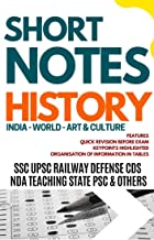 SHORT NOTES HISTORY: GENERAL KNOWLEDGE SERIES FOR ALL COMPETITIVE EXAMS: SSC UPSC CDS RAILWAY STATE PSCs TET ARMY NAVY POLICE TEACHING CLERK ETC