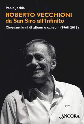 Roberto Vecchioni, da San Siro allInfinito. Cinquantanni di album e canzoni (1968-2018)