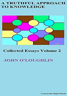 A Truthful Approach to Knowledge: Collected Essays Vol.2