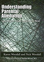 Understanding Parental Alienation: Learning to Cope, Helping to Heal