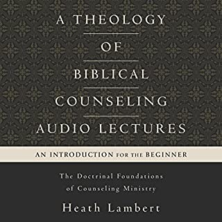 A Theology of Biblical Counseling: Audio Lectures cover art