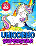 Unicorno SUPERSTAR: Il Grande Libro da Colorare per Bambini dai 4-8 anni. 150 Pagine di Straordinari Disegni per Vivere Momenti di Relax e Divertimento nel Magico Mondo degli Unicorni