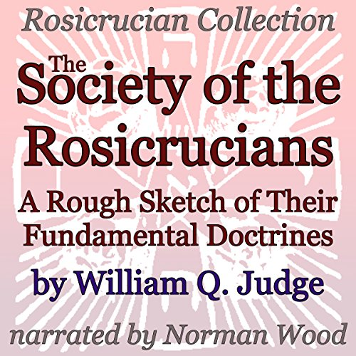 The Society of the Rosicrucians: A Rough Sketch of Their Fundamental Doctrines audiobook cover art