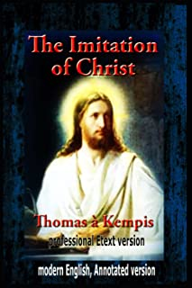 The Imitation of Christ (modern English, Annotated version) professional Etext version