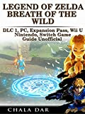Legend of Zelda Breath of the Wild DLC 1, PC, Expansion Pass, Wii U, Nintendo Switch Game Guide Unofficial...