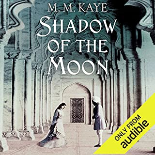 Shadow of the Moon                   By:                                                                                                                                 M. M. Kaye                               Narrated by:                                                                                                                                 Tara Ochs                      Length: 34 hrs and 16 mins     218 ratings     Overall 4.4