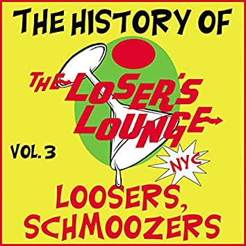 The History of the Loser's Lounge Vol. 3, Loosers, Schmoozers