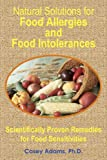 Natural Solutions for Food Allergies and Food Intolerances: Scientifically Proven Remedies for Food...