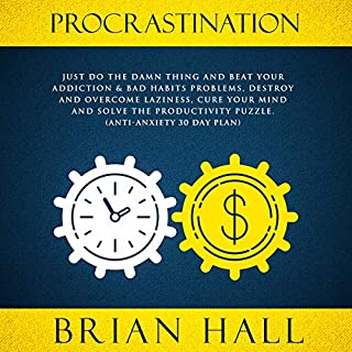 Procrastination: Just Do the Damn Thing and Beat Your Addiction & Bad Habits Problems, Destroy and Overcome Laziness, Cure Your Mind and Solve the Productivity Puzzle. audiobook cover art