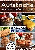 Aufstriche - herzhaft, würzig, süß: Rezepte für QUIGG und Studio Küchenmaschine mit...