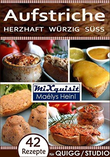 Aufstriche - herzhaft, würzig, süß: Rezepte für QUIGG® und Studio® Küchenmaschine mit Kochfunktion von Aldi