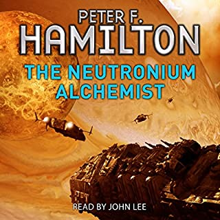 The Neutronium Alchemist                   By:                                                                                                                                 Peter F. Hamilton                               Narrated by:                                                                                                                                 John Lee                      Length: 40 hrs and 21 mins     474 ratings     Overall 4.6