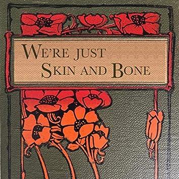 We're Just Skin and Bone