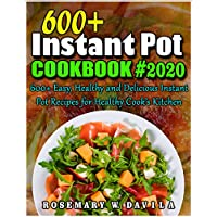 600+ Instant Pot Cookbook #2020: 600+ Easy, Healthy and Delicious Instant Pot Recipes for Healthy Cooks Kitchen Kindle Edition by Rosemary W. Davila for Free