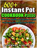 600+ Instant Pot Cookbook #2020: 600+ Easy, Healthy and Delicious Instant Pot Recipes for Healthy Cook's Kitchen