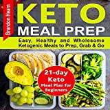 Keto Meal Prep: Easy, Healthy and Wholesome Ketogenic Meals to Prep, Grab, and Go. 21-Day Keto Meal Plan for Beginners.