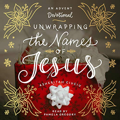 Unwrapping the Names of Jesus: An Advent Devotional audiobook cover art