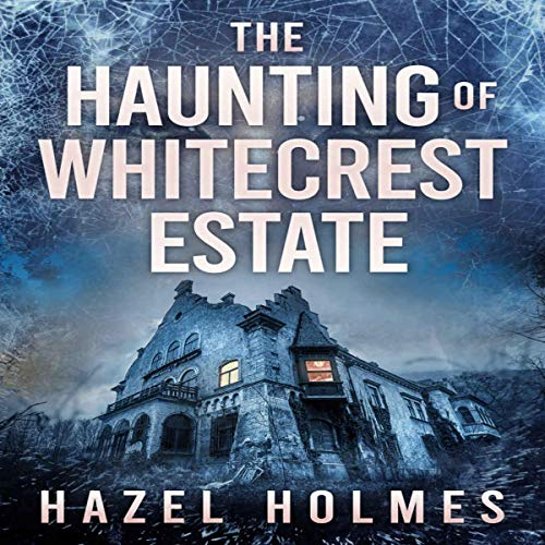 The Haunting of Whitecrest Estate: A Riveting Haunted House Mystery (A Riveting Haunted House Mystery Series, Book 19)
