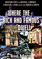 Where the Rich and Famous Dwell: Architectural Secrets of the Rothschilds, the Vanderbilts, the Rockefellers, the Astors, and Other Storied Bloodlines and Dynasties