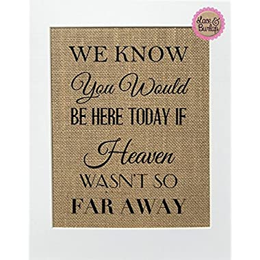 8x10 UNFRAMED We Know You Would Be Here Today if Heaven Wasn't so Far Away / Burlap Print Sign / Rustic Shabby Chic Vintage Wedding Decor Sign Someone's in Heaven Loved One Memorial Gift (multi font)
