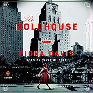 The Dollhouse     A Novel              By:                                                                                                                                 Fiona Davis                               Narrated by:                                                                                                                                 Tavia Gilbert                      Length: 9 hrs and 53 mins     894 ratings     Overall 4.2