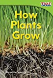 Teacher Created Materials - TIME For Kids Informational Text: How Plants Grow - Grade 1 - Guided Reading Level E