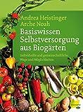 Basiswissen Selbstversorgung aus Biogärten: Individuelle und gemeinschaftliche Wege und Möglichkeiten (Kindle Ausgabe)