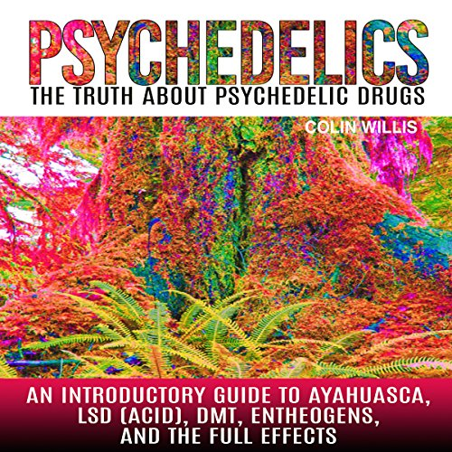 Psychedelics: The Truth About Psychedelic Drugs audiobook cover art